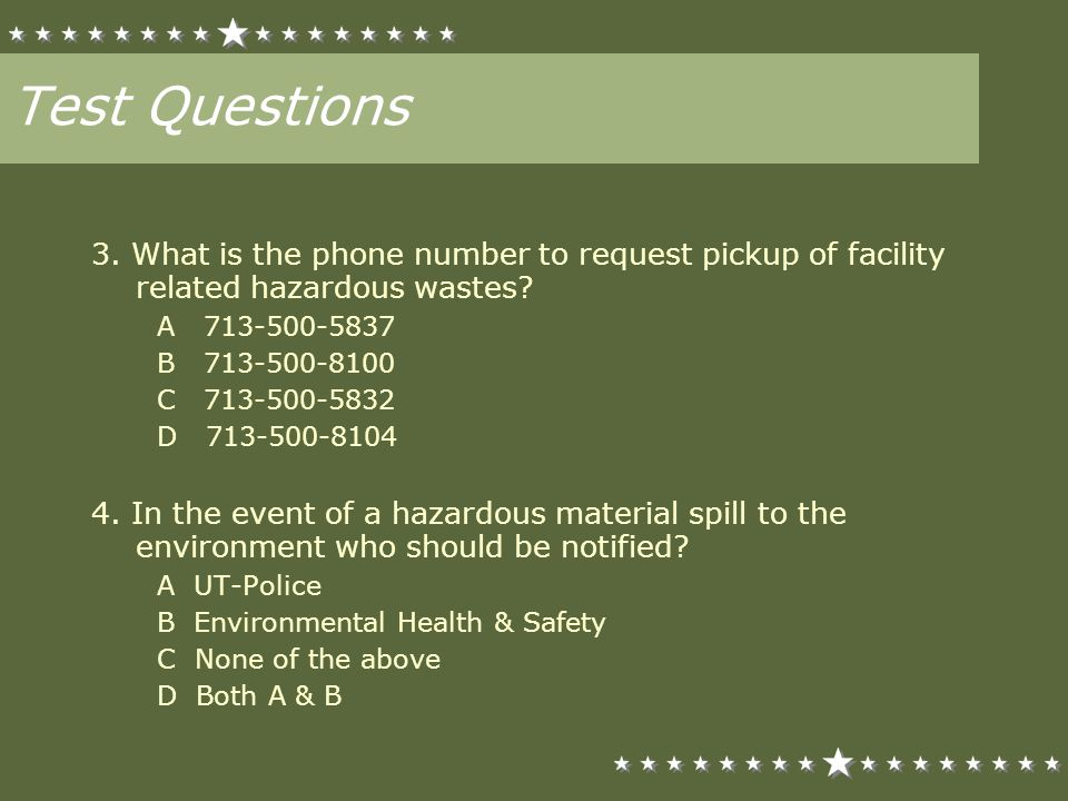 Test Questions 3. What is the phone number to request pickup of facility related hazardous wastes A 713-500-5837.