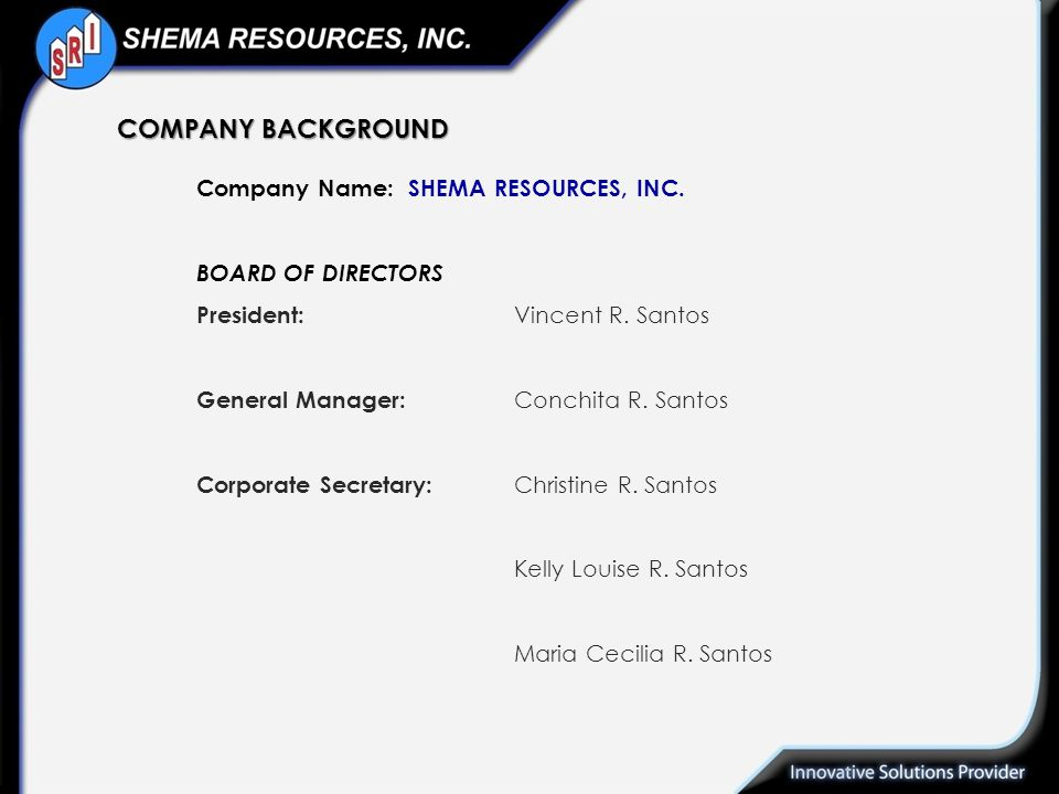 COMPANY BACKGROUND Company Name: SHEMA RESOURCES, INC.
