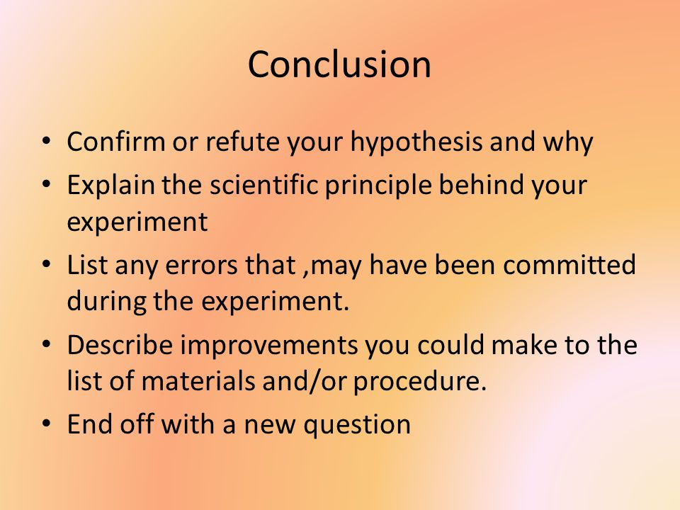 Conclusion Confirm or refute your hypothesis and why