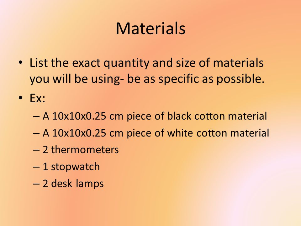 Materials List the exact quantity and size of materials you will be using- be as specific as possible.