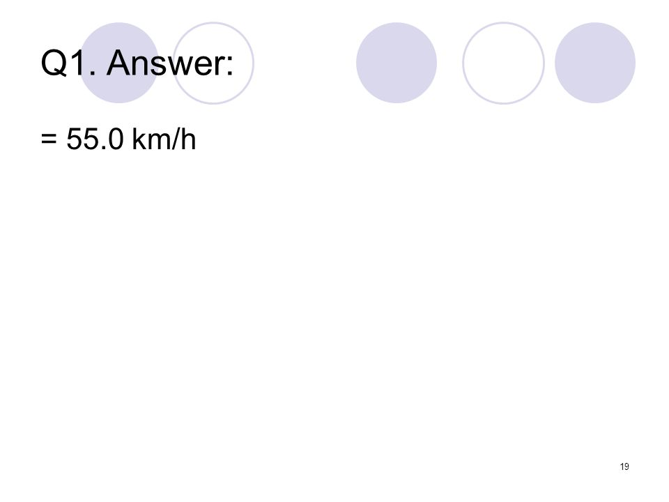 Q1. Answer: = 55.0 km/h