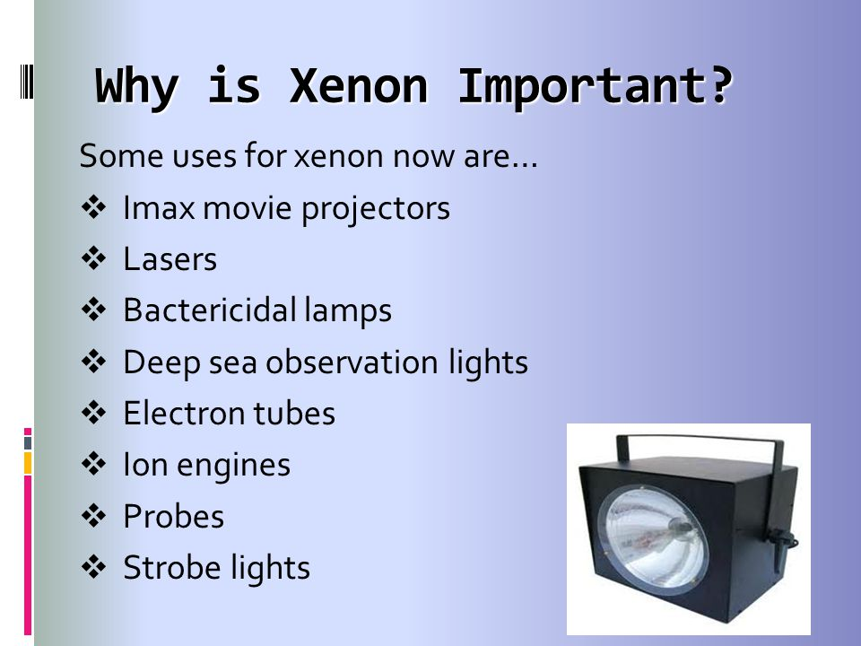 Why is Xenon Important Some uses for xenon now are…