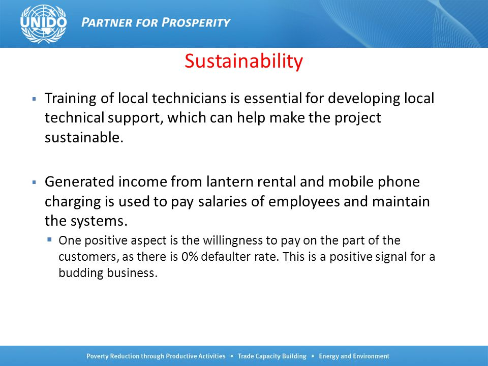 Sustainability Training of local technicians is essential for developing local technical support, which can help make the project sustainable.
