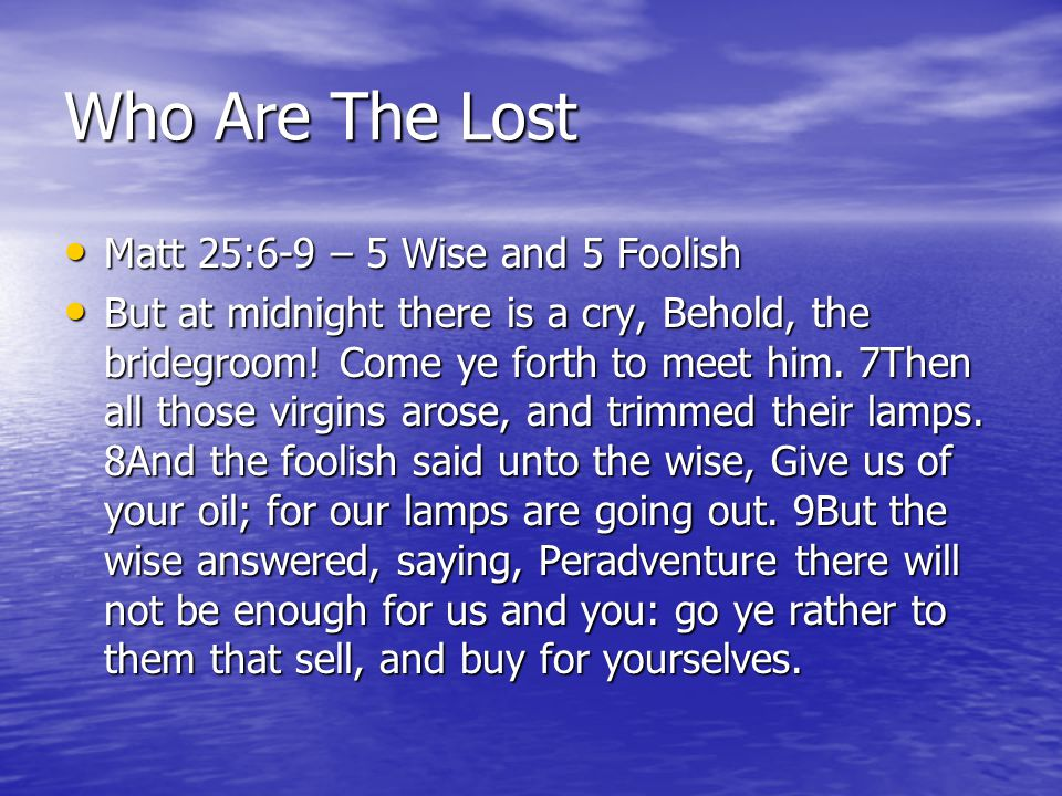Who Are The Lost Matt 25:6-9 – 5 Wise and 5 Foolish