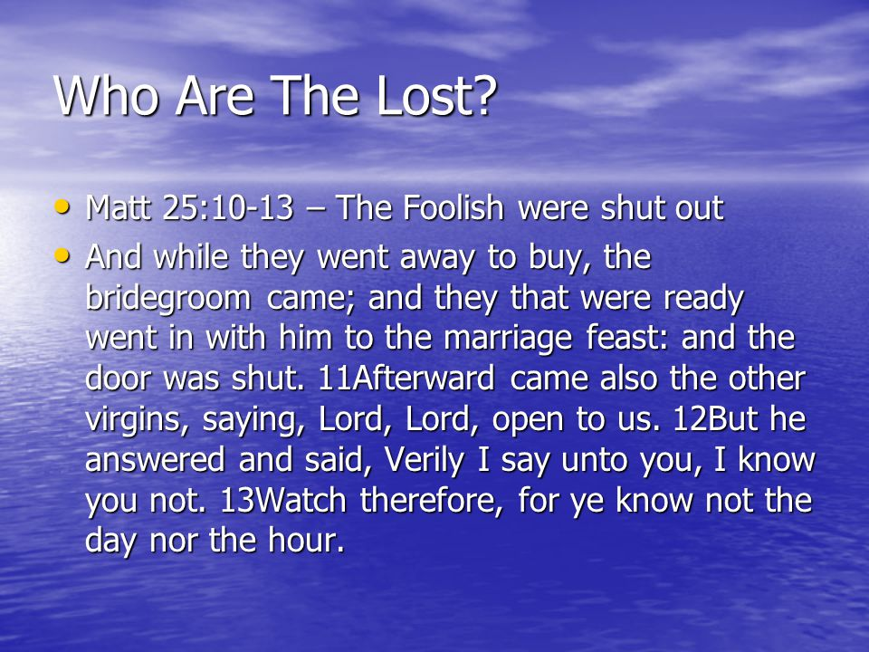 Who Are The Lost Matt 25:10-13 – The Foolish were shut out