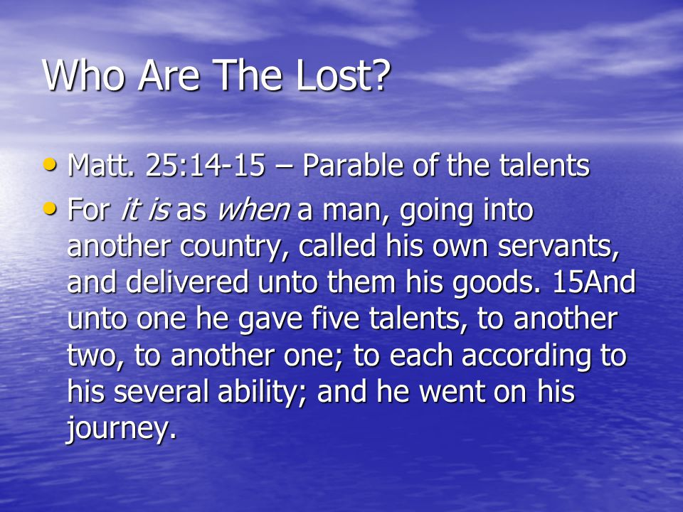 Who Are The Lost Matt. 25:14-15 – Parable of the talents