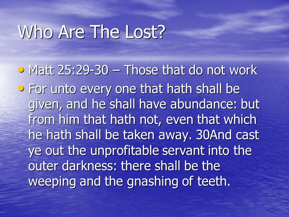 Who Are The Lost Matt 25:29-30 – Those that do not work