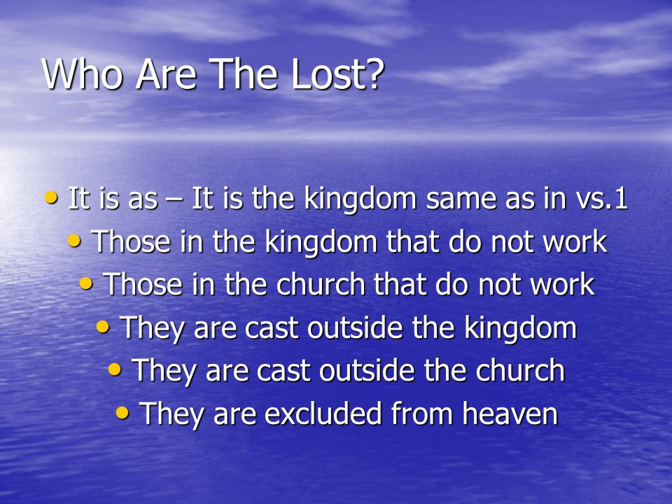 Who Are The Lost It is as – It is the kingdom same as in vs.1