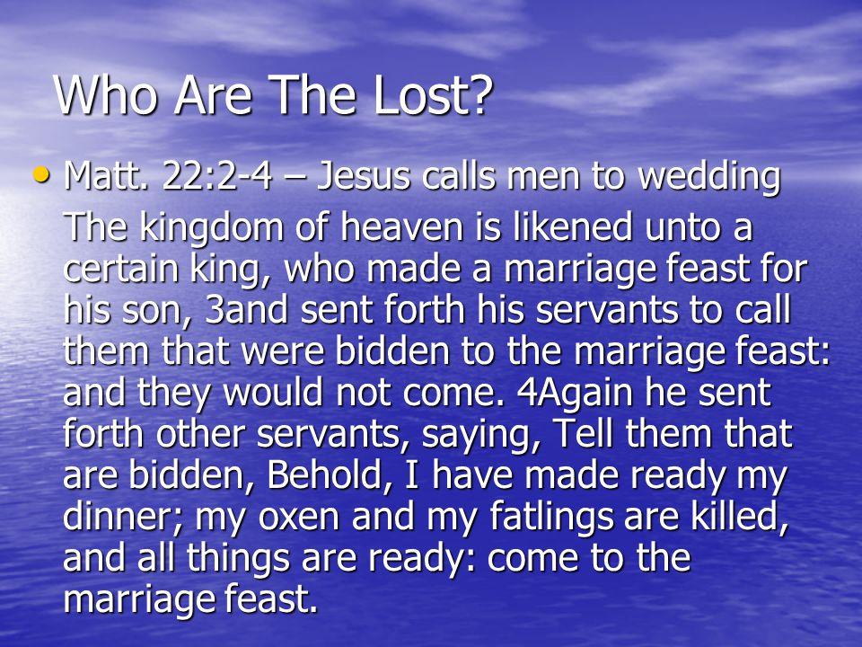 Who Are The Lost Matt. 22:2-4 – Jesus calls men to wedding