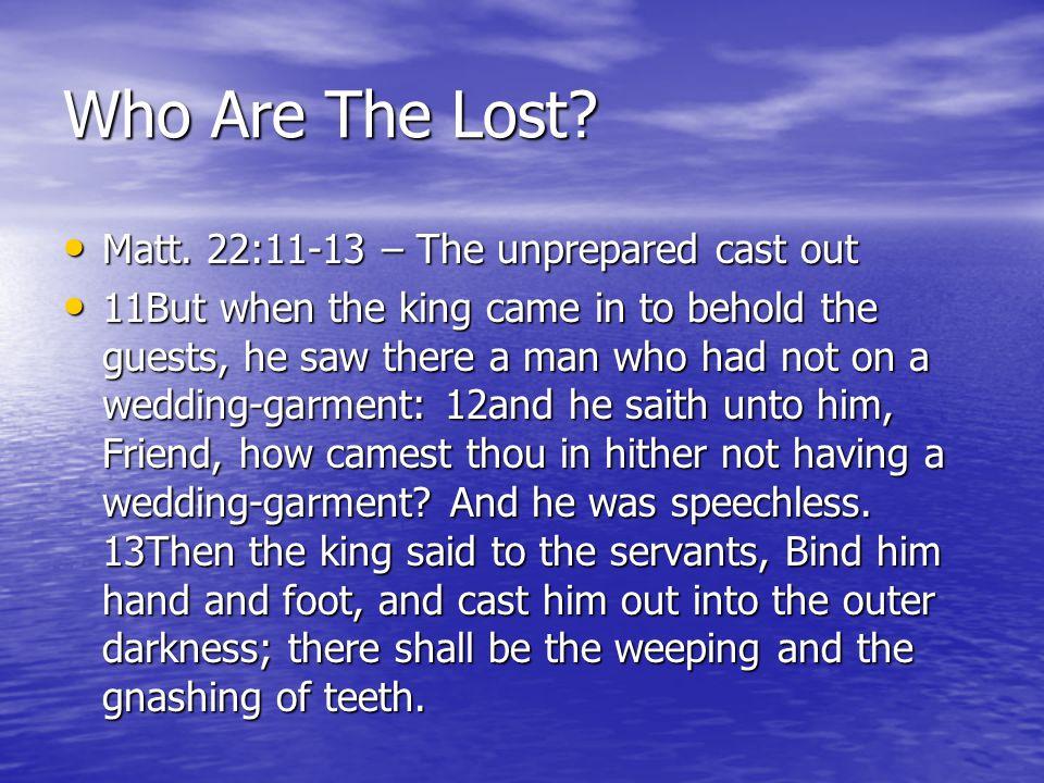 Who Are The Lost Matt. 22:11-13 – The unprepared cast out
