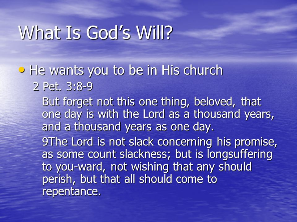 What Is God's Will He wants you to be in His church 2 Pet. 3:8-9