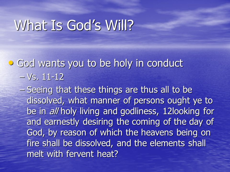 What Is God's Will God wants you to be holy in conduct Vs. 11-12