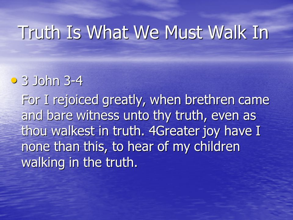 Truth Is What We Must Walk In