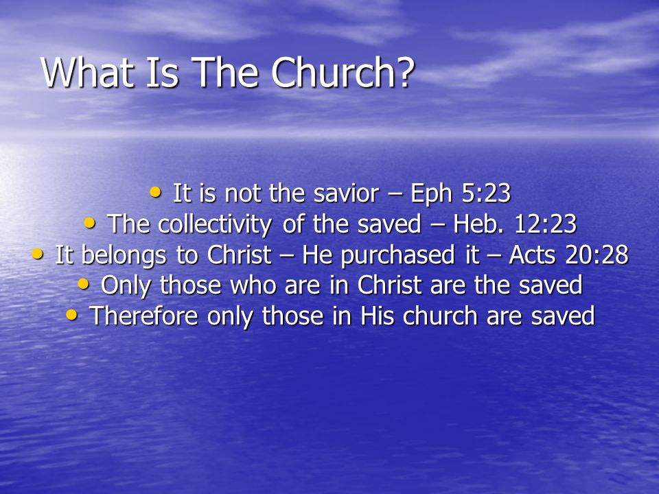 What Is The Church It is not the savior – Eph 5:23