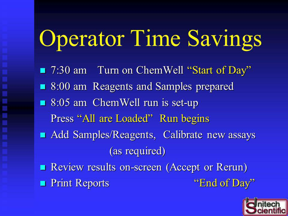 Operator Time Savings 7:30 am Turn on ChemWell Start of Day