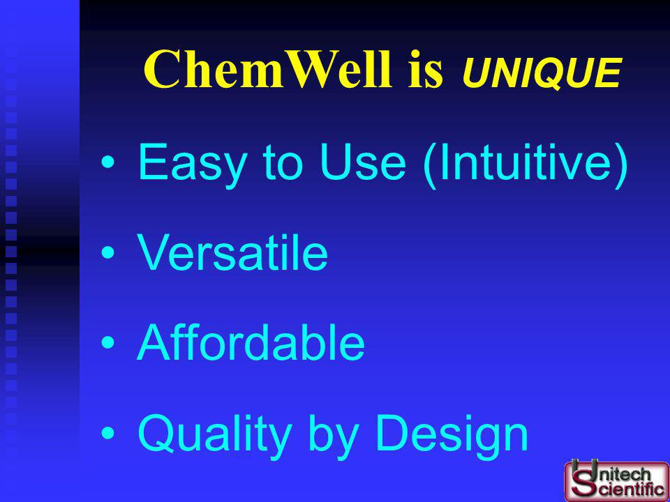 ChemWell is UNIQUE Easy to Use (Intuitive) Versatile Affordable