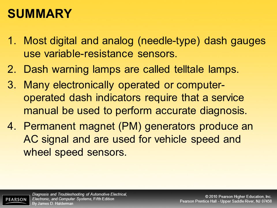 SUMMARY Most digital and analog (needle-type) dash gauges use variable-resistance sensors. Dash warning lamps are called telltale lamps.