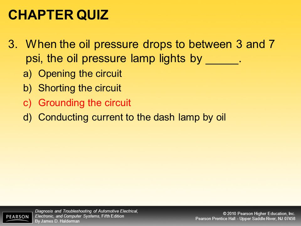 CHAPTER QUIZ 3. When the oil pressure drops to between 3 and 7 psi, the oil pressure lamp lights by _____.