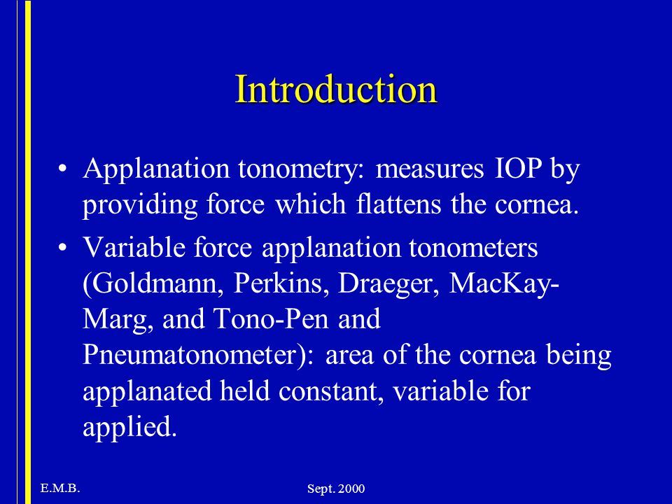 Introduction Applanation tonometry: measures IOP by providing force which flattens the cornea.