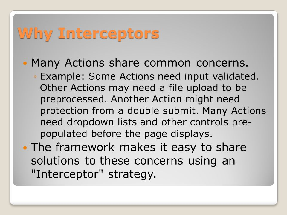 Why Interceptors Many Actions share common concerns.