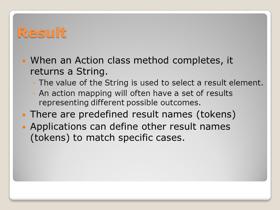 Result When an Action class method completes, it returns a String.