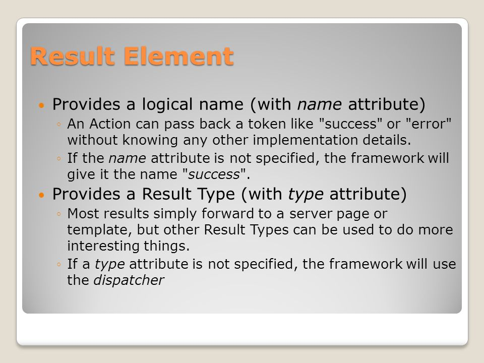 Result Element Provides a logical name (with name attribute)