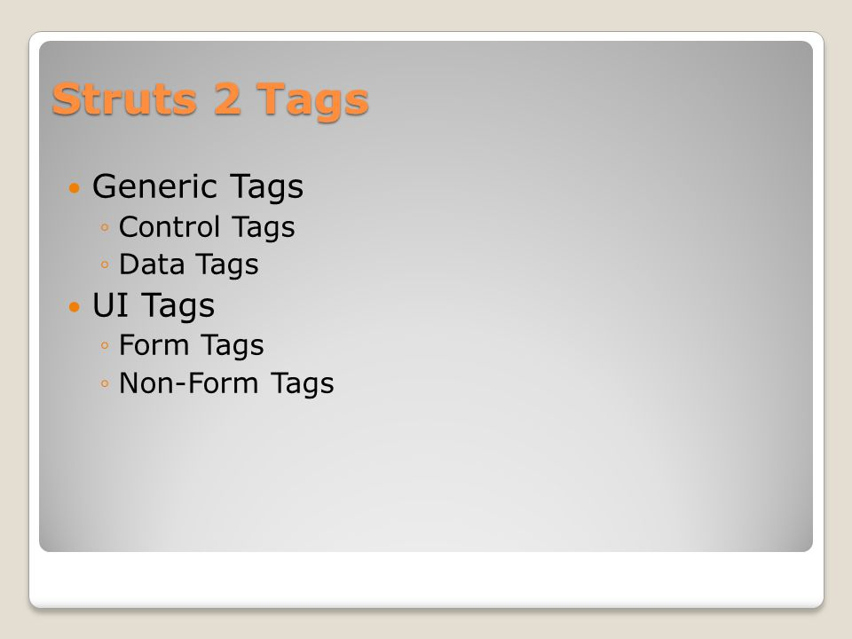 Struts 2 Tags Generic Tags UI Tags Control Tags Data Tags Form Tags