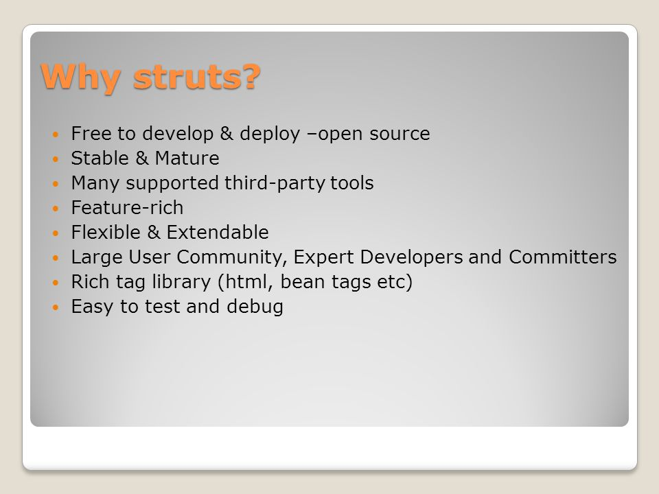 Why struts Free to develop & deploy –open source Stable & Mature