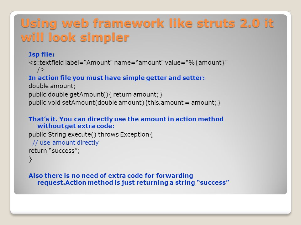 Using web framework like struts 2.0 it will look simpler