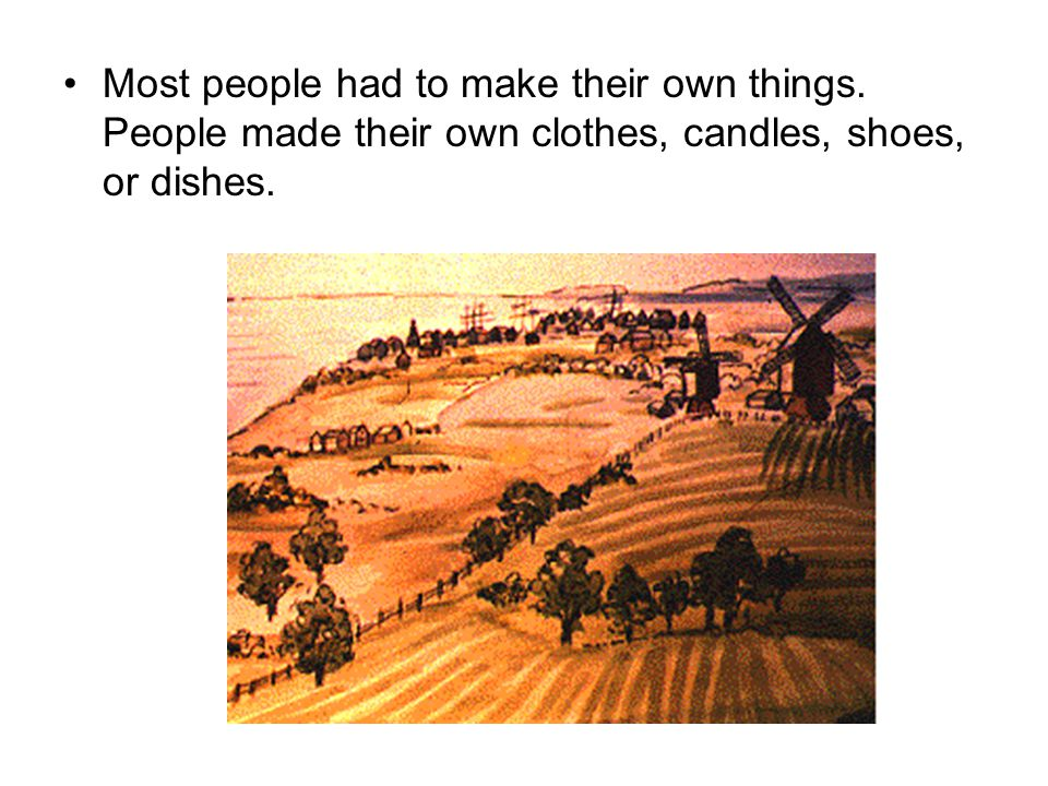 Most people had to make their own things