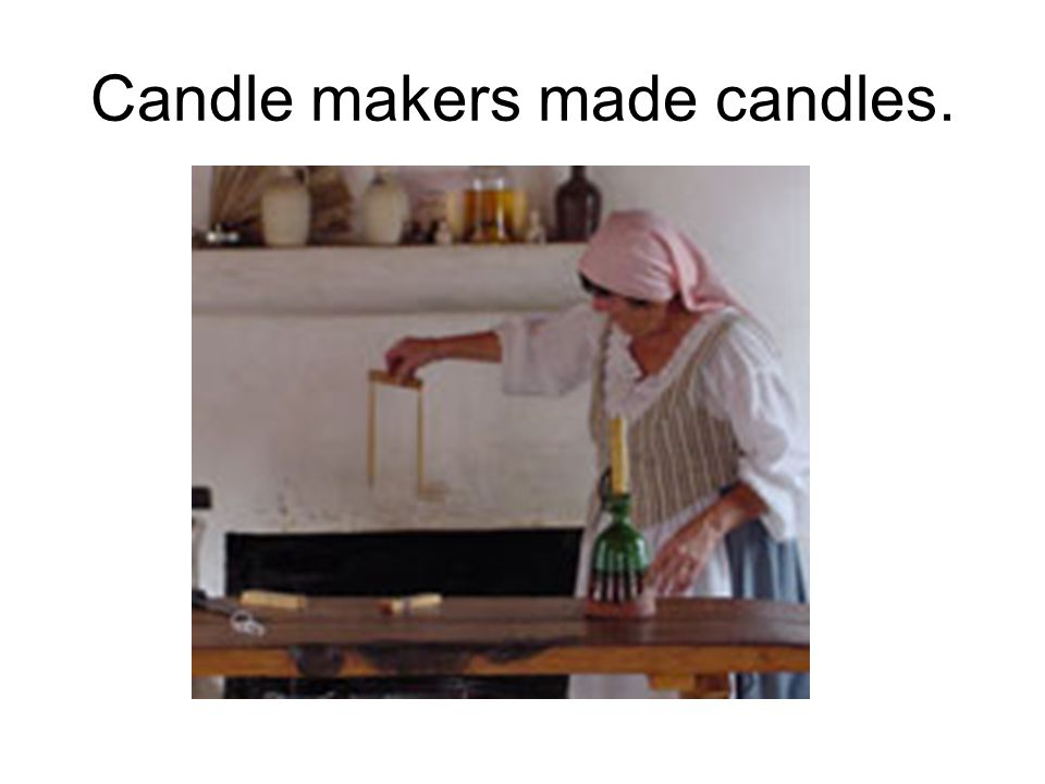 Candle makers made candles.