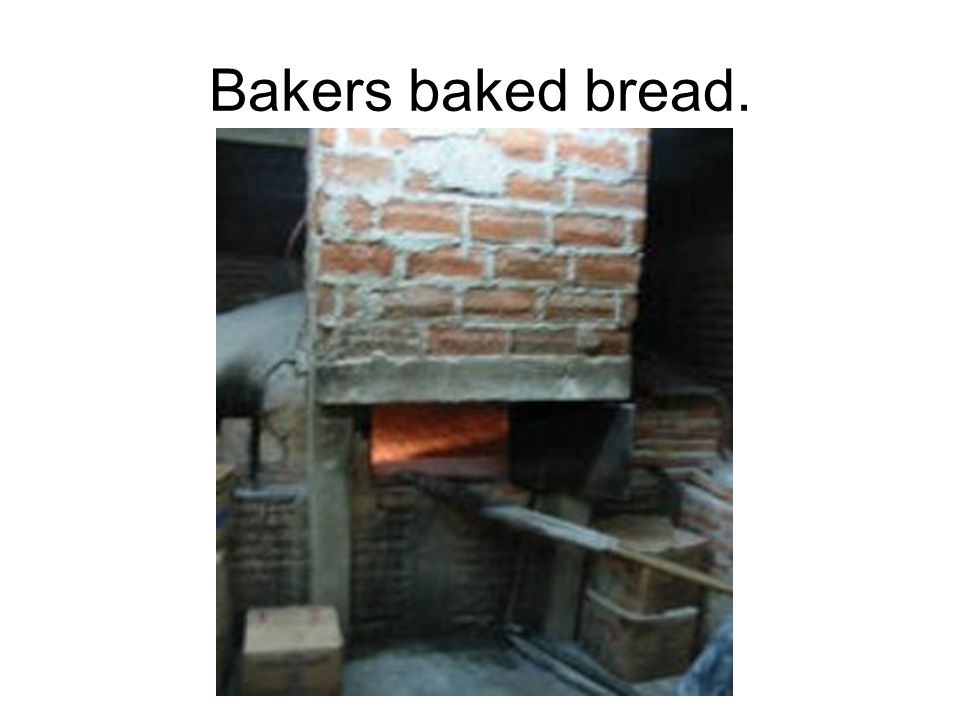 Bakers baked bread.