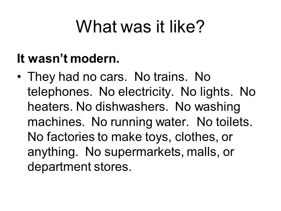 What was it like It wasn't modern.