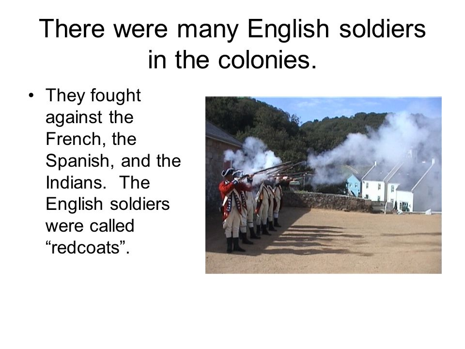 There were many English soldiers in the colonies.