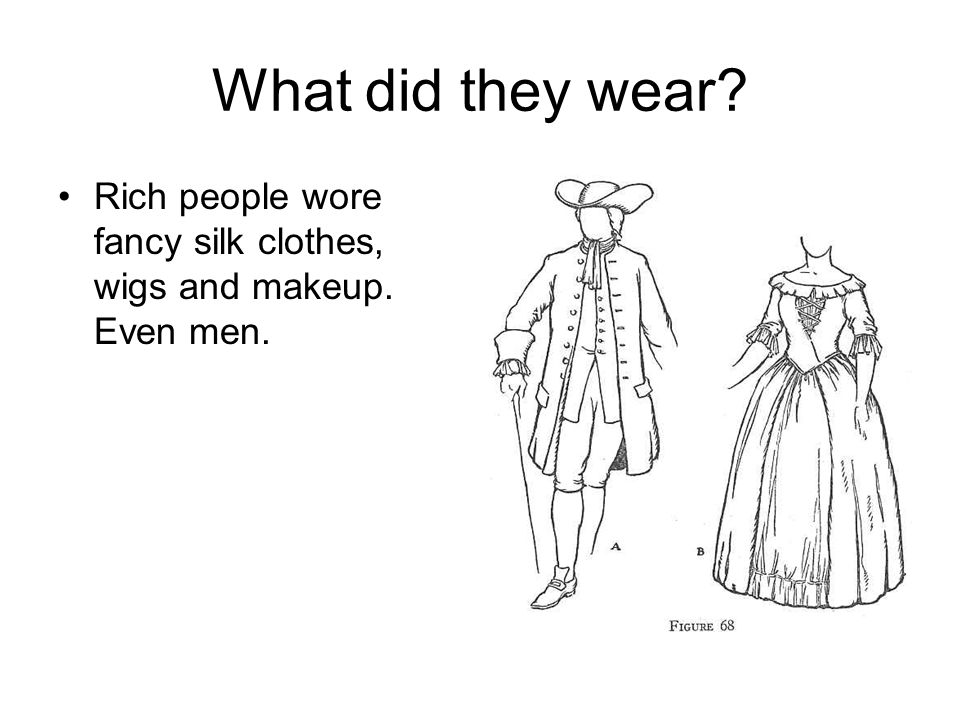 What did they wear Rich people wore fancy silk clothes, wigs and makeup. Even men.