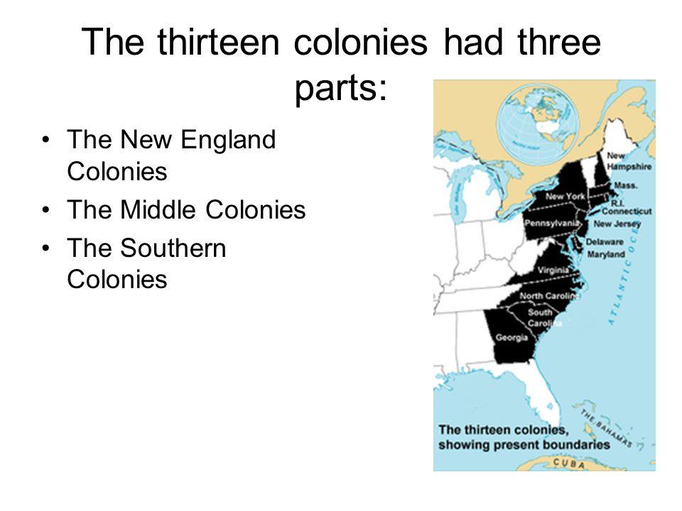 The thirteen colonies had three parts: