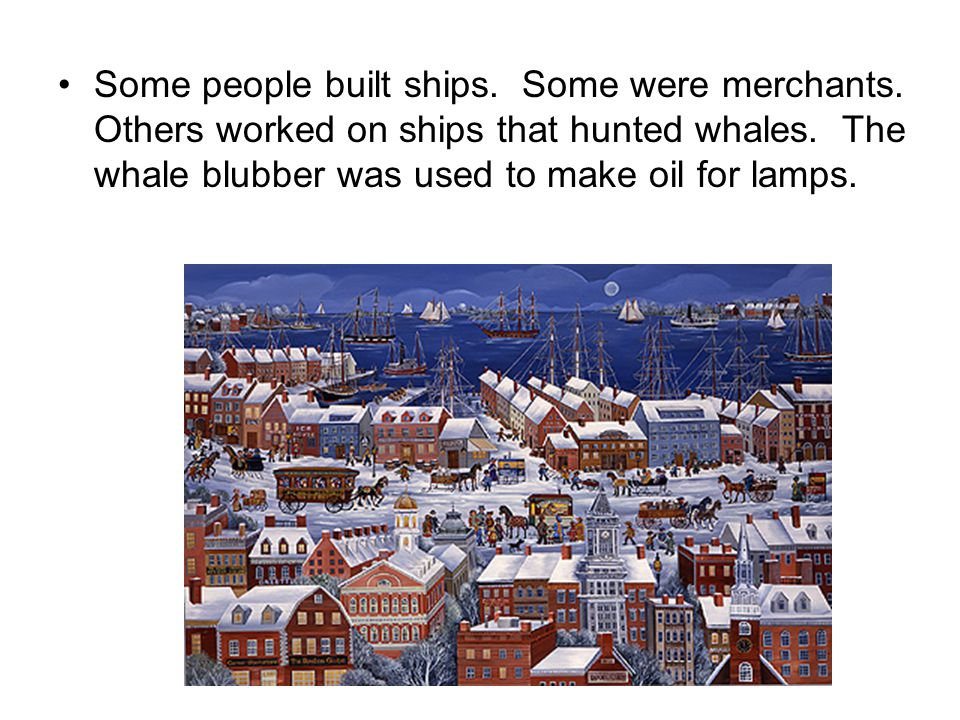Some people built ships. Some were merchants