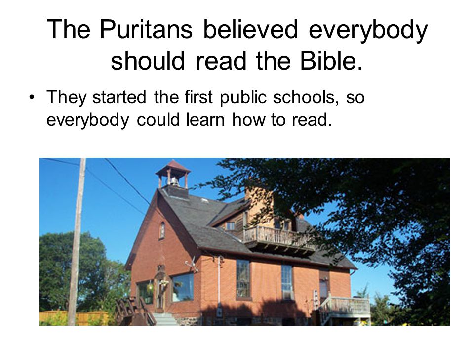 The Puritans believed everybody should read the Bible.