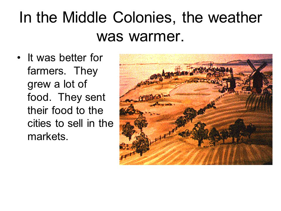 In the Middle Colonies, the weather was warmer.