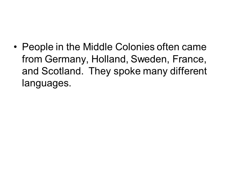 People in the Middle Colonies often came from Germany, Holland, Sweden, France, and Scotland.