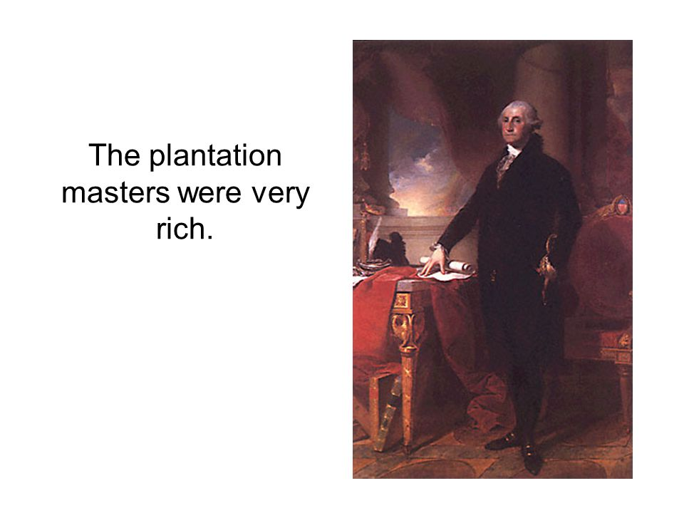 The plantation masters were very rich.