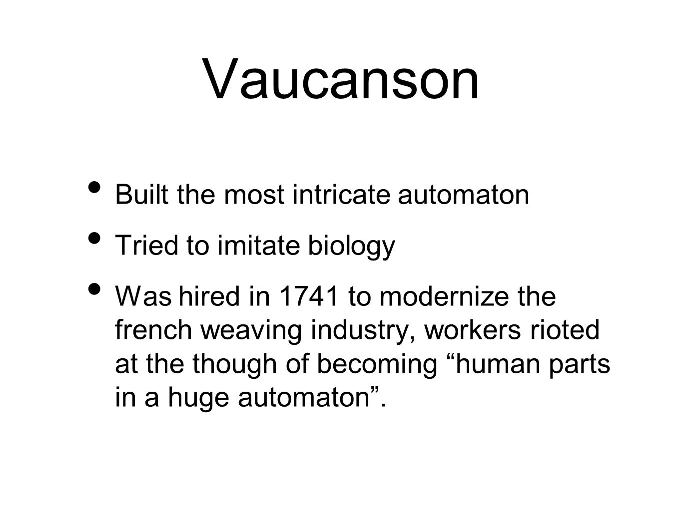 Vaucanson Built the most intricate automaton Tried to imitate biology