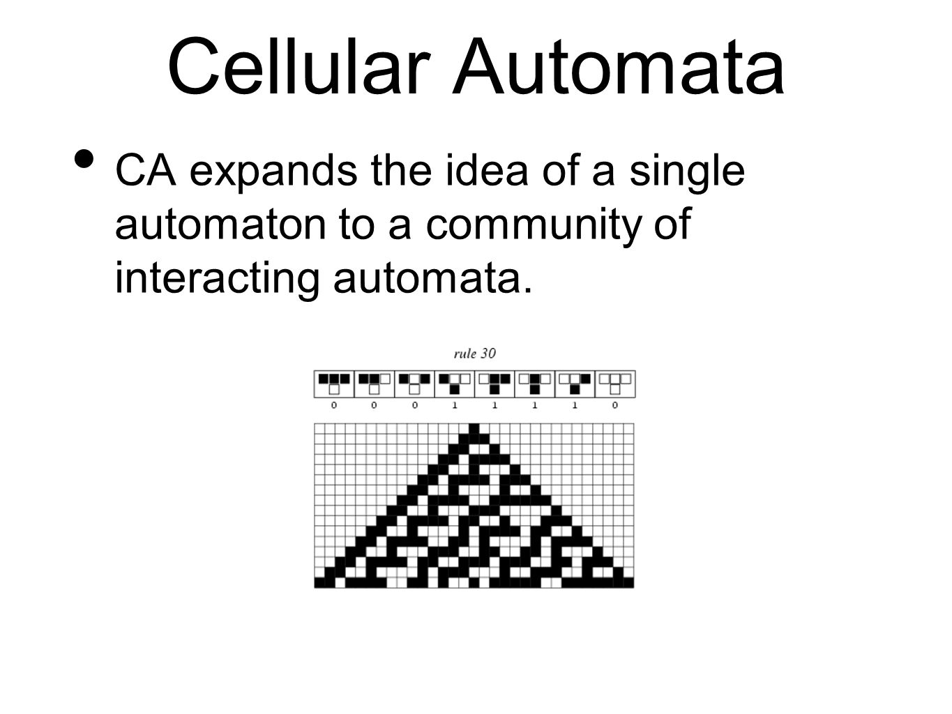 Cellular Automata CA expands the idea of a single automaton to a community of interacting automata.