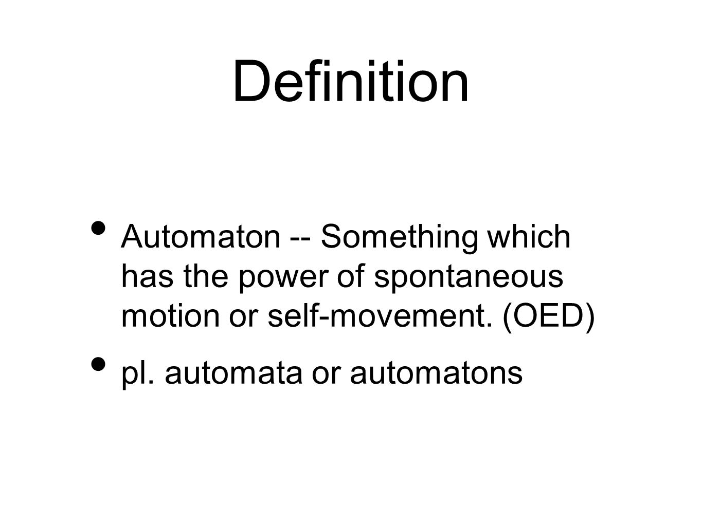 Definition Automaton -- Something which has the power of spontaneous motion or self-movement. (OED)