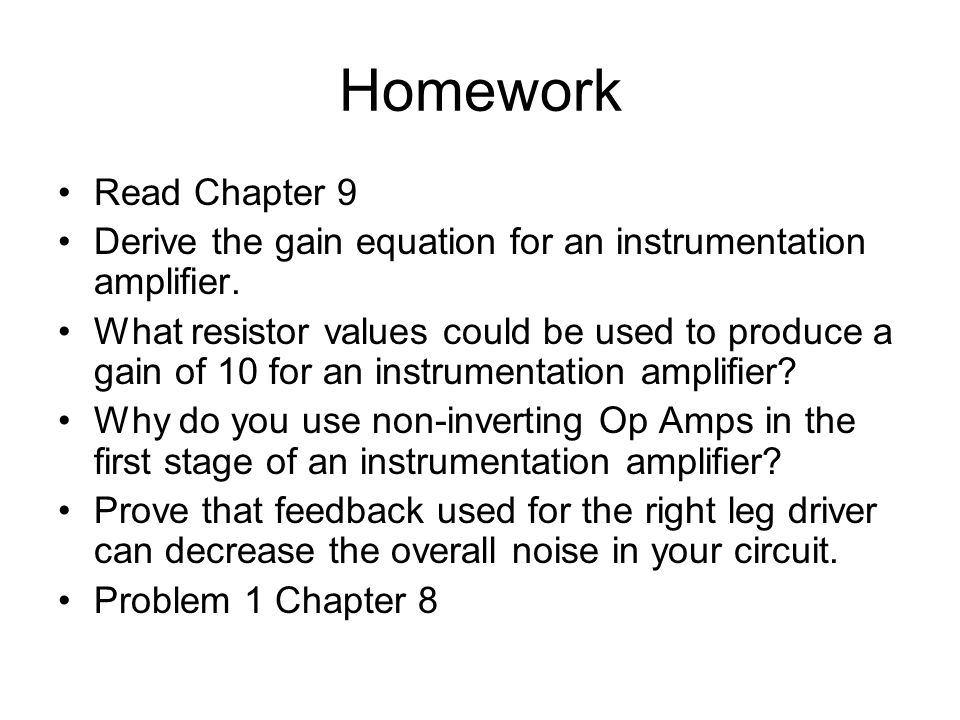 Homework Read Chapter 9. Derive the gain equation for an instrumentation amplifier.