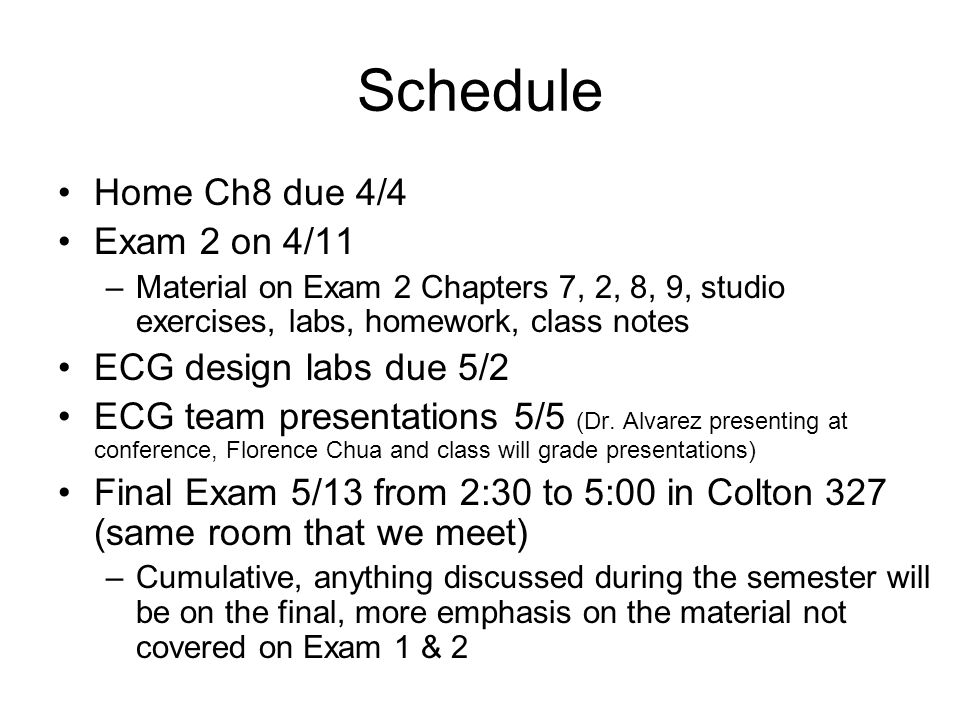 Schedule Home Ch8 due 4/4 Exam 2 on 4/11 ECG design labs due 5/2
