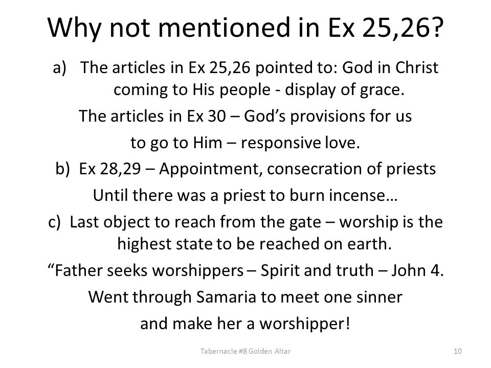 Why not mentioned in Ex 25,26 The articles in Ex 25,26 pointed to: God in Christ coming to His people - display of grace.
