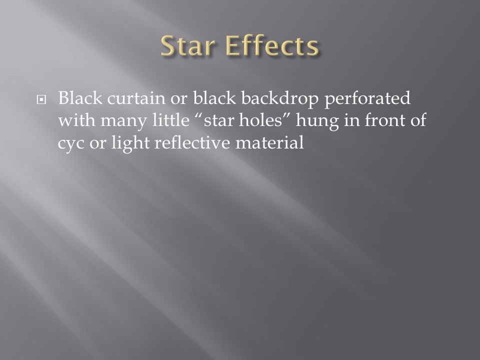 Star Effects Black curtain or black backdrop perforated with many little star holes hung in front of cyc or light reflective material.