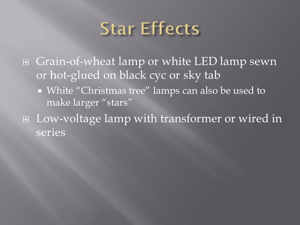 Star Effects Grain-of-wheat lamp or white LED lamp sewn or hot-glued on black cyc or sky tab.