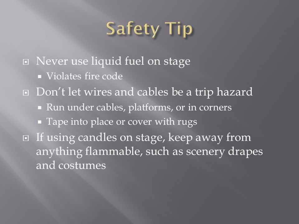 Safety Tip Never use liquid fuel on stage